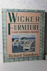 Wicker Furniture A Guide to Restoring: and Collecting Revised and Updated