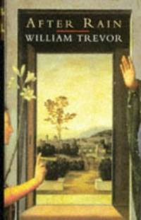 After Rain: The Piano Tuner's Wives; a Friendship; Timothy's Birthday; Child's Play; a Bit of Business; After Rain; Widows; Gilbert's Mother; the Potato Dealer; Lost Ground; a Day; Marrying Damian by  William Trevor - Hardcover - from World of Books Ltd and Biblio.com