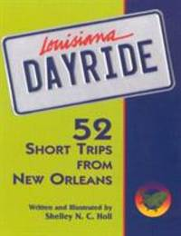 Louisiana Dayride : 52 Short Trips from New Orleans