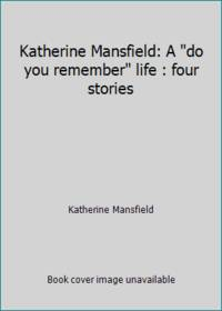 image of Katherine Mansfield: A do you remember life : four stories