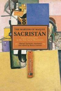 Marxism Of Manuel Sacristan, The: From Communism To The New Social Movements: Historical...