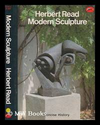 Modern sculpture : a concise history / Herbert Read by  Herbert (1893-1968) Read - Paperback - Reprint - 1992 - from MW Books Ltd. and Biblio.com