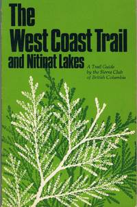 THE WEST COAST TRAIL AND NITINAT LAKES: A TRAIL GUIDE BY THE SIERRA CLUB OF BRITISH COLUMBIA
