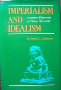 Imperialism and Idealism: American Diplomats in China, 1861-1898