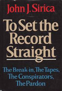 To Set the Record Straight The Break-in, The Tapes, The Conspirators, The Pardon by  John J Sirica - First Edition  - 1979 - from BOOX and Biblio.com