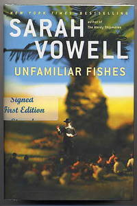 Unfamiliar Fishes. by  Sarah Vowell - Signed First Edition - 2011 - from Quinn & Davis Booksellers and Biblio.com