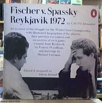 image of Fischer V Spassky Reykjavik 1972 an Account of the Struggle for the World Chess Championship with Illustrated Biographies of the Players, Their Previous Encounters and an Analysis of Each Game, a Report from Reykjavik By Frances Wyndham