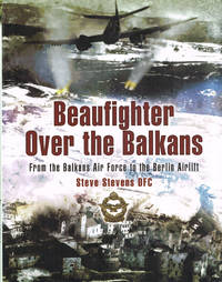 BEAUFIGHTER OVER THE BALKANS From the Balkan Air Force to the Berlin Airlift