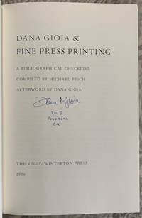 Dana Gioia & Fine Press Printing: A Bibliographical Checklist Compiled by Michael Peich. Afterword by Dana Gioia