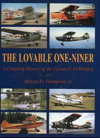 The Lovable One-Niner: A Complete History of the Cessna L-19 Birddog by  Minard D. (INSCRIBED) Thompson Jr. - Signed First Edition - 1998 - from Barbarossa Books Ltd. (SKU: 60620)