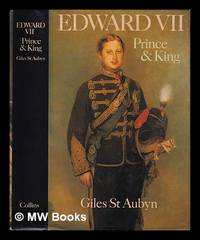 Edward VII: prince and king / Giles St. Aubyn