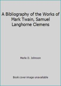 A Bibliography of the Works of Mark Twain, Samuel Langhorne Clemens