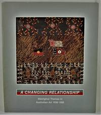 A Changing Relationship Aboriginal Themes in Australian Art c1938 - 1988 8 June - 31 July 1988 S.H. Ervin Gallery National Trust Centre Observatory Hill Sydney