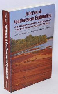 Jefferson & Southwestern Exploration; The Freeman & Custis Accounts of the Red River Expedition of 1806