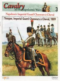 Cavalry of the Napoleonic Wars 3: Napoleon's Imperial Guard Chasseurs à Cheval....