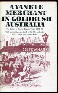 A Yankee Merchant In Goldrush Australia. The Letters Of George Francis Train 1853-55. With an...
