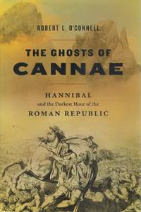THE GHOSTS OF CANNAE Hannibal the Darkest Hour of the Roman Republic by O'Connell, Robert L - 2010