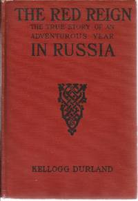 THE RED REIGN IN RUSSIA The true story of an adventurous year
