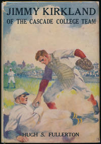 Jimmy Kirkland of the Cascade College Team by  Hugh S FULLERTON - First Edition - 1915 - from Main Street Fine Books & Manuscripts, ABAA (SKU: 44450)
