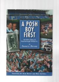 A POSH BOY FIRST: An Exile's Diary of Peterborough United F.C