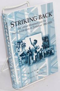 image of Striking Back: the labour movement and the post-colonial state in Zimbabwe 1980-2000