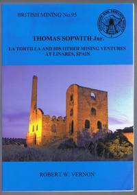 Thomas Sopwith Jnr. La Tortilla and His Other Mining Ventures at Linares, Spain. British Mining No. 95
