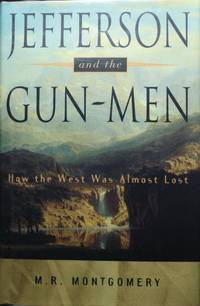 Jefferson and the Gun-Men How the West Was Almost Lost