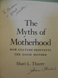 The Myths of Motherhood; How Culture Reinvents the Good Mother
