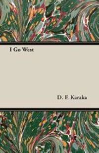 I Go West by D. F. Karaka - Paperback - 2006-11-12 - from Books Express (SKU: 1406728667)