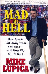 Mad As Hell: How Sports Got Away from the Fans-And How We Get It Back
