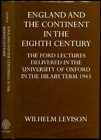 England and the Continent in the Eighth Century | The Ford Lectures Delivered in the University of Oxford in the Hilary Term, 1943 by Levison, Wilhelm (1876-1947) - 1998