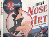 AIRCRAFT NOSE ART - 80 Years of Aviation Artwork.