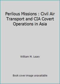 image of Perilous Missions : Civil Air Transport and CIA Covert Operations in Asia