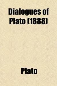 Dialogues of Plato; Containing the Apology of Socrates  Crito  Phaedo  and Protagoras