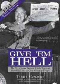 image of Give 'Em Hell: The Tumultuous Years of Harry Truman's Presidency, in His Own Words and Voice- with 25 of Truman's Most Influential Speeches in His Own Voice (Book & CD)
