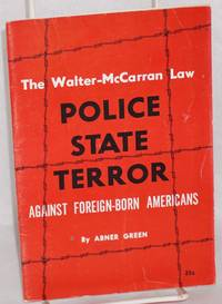 The Walter-McCarran Law: police - state terror against foreign-born Americans