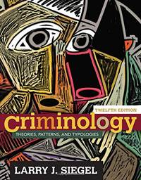 Criminology: Theories, Patterns, and Typologies,