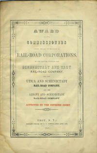 image of Award of the commissioners under the Act in relation to rail-road corporations : in the matter between the Schenectady and Troy Rail-Road Company, and the Utica and Schenectady Rail-Road Company, and the Albany and Schenectady Rail-Road Company
