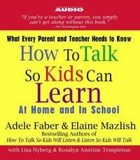 How to Talk So Kids Can Learn: At Home and In School by Adele Faber - 2005-05-03