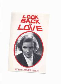 Look Back in Love:  The true story of fame and misfortunes of a brilliant, talented, beautiful actress and her family  -by Edith Farmer Elliot -a Signed Copy ( Frances Farmer & family / biography )