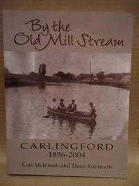 By the Old Mill Stream:  Carlingford 1856-2004 by  Dean  Lois;Robinson - Paperback - Signed - 2007 - from The Book Women and Biblio.com