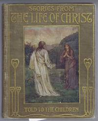 Stories From the Life of Christ Selected For (Told To) the Children