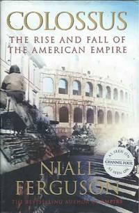 Colossus: The Rise and Fall of the American Empire