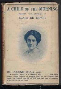 A CHILD IN THE MORNING Memoir and Letters of Renee De Benoit