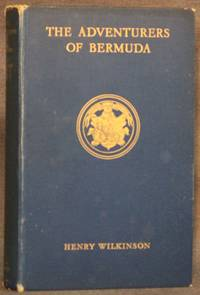 THE ADVENTURERS OF BERMUDA: A HISTORY OF THE ISLAND FROM ITS DISCOVERY UNTIL THE DISSOLUTION OF...