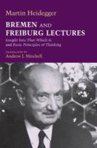 image of Bremen and Freiburg Lectures: Insight Into That Which Is and Basic Principles of Thinking (Studies in Continental Thought)