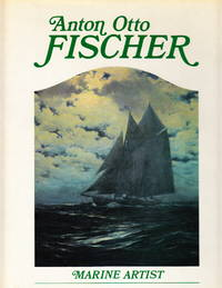 Anton Otto Fischer -- Marine Artist:  His Life and Work