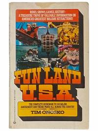 Fun Land U.S.A.: The Complete Guidebook to 100 Major Amusement and Theme Parks All Across the Country [Funland]