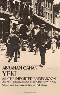 Yekl and The Imported Bridegroom and Other Stories of Yiddish New York