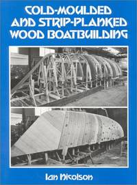 Cold-Moulded and Strip-Planked Wood Boatbuilding by  Ian Nicolson - Hardcover - from West Cove UK (SKU: Batch-FM53-VG-1837)